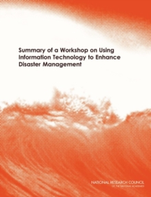 Summary of a Workshop on Using Information Technology to Enhance Disaster Management, PDF eBook