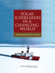 Polar Icebreakers in a Changing World : An Assessment of U.S. Needs, PDF eBook