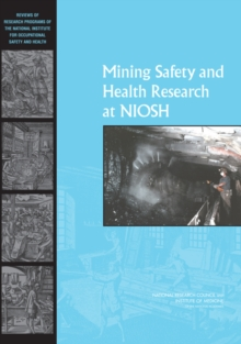 Mining Safety and Health Research at NIOSH : Reviews of Research Programs of the National Institute for Occupational Safety and Health, PDF eBook