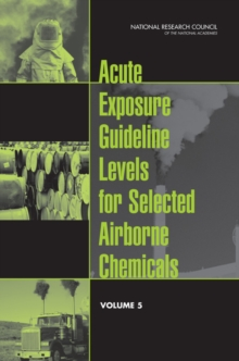 Acute Exposure Guideline Levels for Selected Airborne Chemicals : Volume 5, PDF eBook
