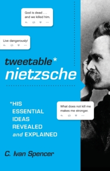 Tweetable Nietzsche : His Essential Ideas Revealed and Explained, Paperback Book