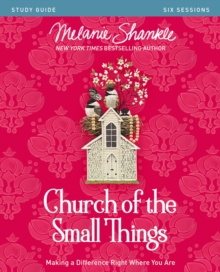 Church of the Small Things Study Guide : Making a Difference Right Where You Are, Paperback Book
