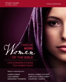 Twelve More Women of the Bible Study Guide : Life-Changing Stories for Women Today, Paperback Book