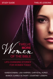 Twelve More Women of the Bible Study Guide : Life-Changing Stories for Women Today, EPUB eBook