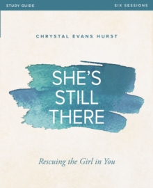 She's Still There Study Guide : Rescuing the Girl in You, Paperback / softback Book