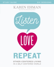 Listen, Love, Repeat Study Guide : Other-Centered Living in a Self-Centered World, Paperback Book