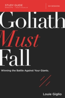 Goliath Must Fall Study Guide : Winning the Battle Against Your Giants, Paperback Book