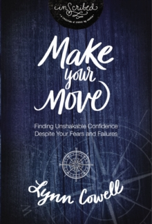 Make Your Move : Finding Unshakable Confidence Despite Your Fears and Failures, Paperback Book