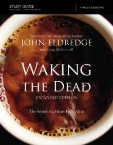 The Waking the Dead Study Guide Expanded Edition : The Secret to a Heart Fully Alive, Paperback Book