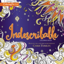 Indescribable Adult Coloring Book : Based on the #1 Hit Song as Recorded by Chris Tomlin, Paperback Book