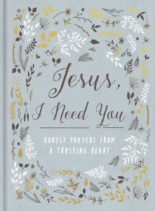 Jesus, I Need You : Honest Prayers from a Trusting Heart, Hardback Book