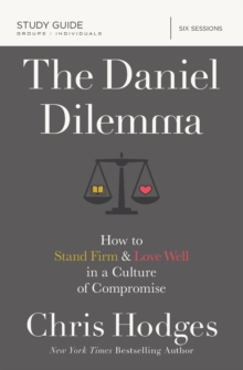 The Daniel Dilemma Study Guide : How to Stand Firm and Love Well in a Culture of Compromise, Paperback / softback Book