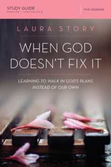 When God Doesn't Fix It Study Guide : Learning to Walk in God's Plans Instead of Our Own, Paperback / softback Book