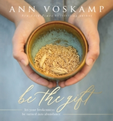 Be the Gift : Let Your Broken Be Turned into Abundance, Hardback Book