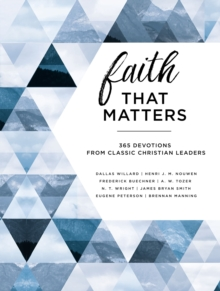 Faith That Matters : 365 Devotions from Classic Christian Leaders, Hardback Book