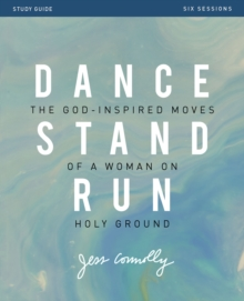 Dance, Stand, Run Study Guide : The God-Inspired Moves of a Woman on Holy Ground, Paperback Book