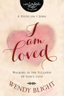 I Am Loved : Walking in the Fullness of God's Love, Paperback Book