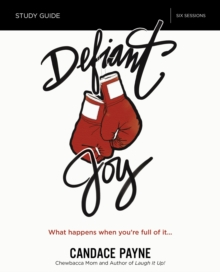 Defiant Joy Study Guide : What Happens When You're Full of It, Paperback Book