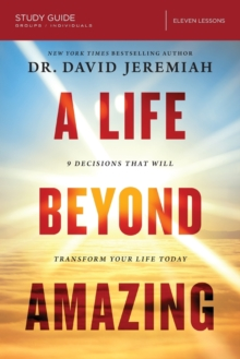 A Life Beyond Amazing Study Guide : 9 Decisions That Will Transform Your Life Today, Paperback Book