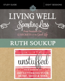Living Well, Spending Less / Unstuffed Study Guide : Eight Weeks to Redefining the Good Life and Living It, EPUB eBook