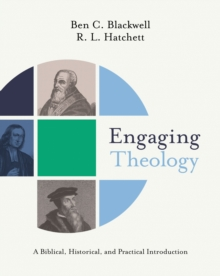 Engaging Theology : A Biblical, Historical, and Practical Introduction, EPUB eBook