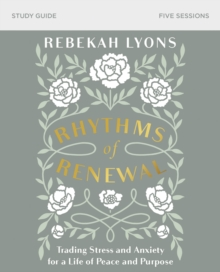 Rhythms of Renewal Study Guide : Trading Stress and Anxiety for a Life of Peace and Purpose, Paperback / softback Book