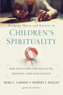 Bridging Theory and Practice in Children's Spirituality : New Directions for Education, Ministry, and Discipleship, EPUB eBook