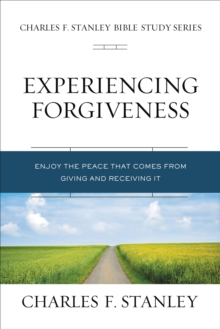 Experiencing Forgiveness : Enjoy the Peace of Giving and Receiving Grace, EPUB eBook