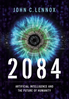 2084 : Artificial Intelligence and the Future of Humanity, Hardback Book