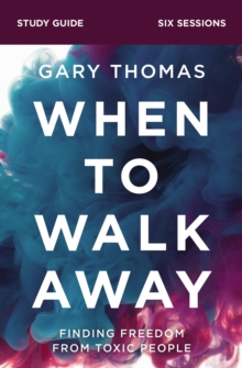 When to Walk Away Study Guide : Finding Freedom from Toxic People, Paperback / softback Book