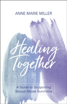 Healing Together : A Guide to Supporting Sexual Abuse Survivors, EPUB eBook