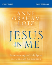 Jesus in Me Study Guide : Experiencing the Holy Spirit as a Constant Companion, Paperback / softback Book
