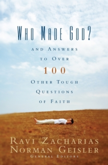 Who Made God? : And Answers to Over 100 Other Tough Questions of Faith, Paperback / softback Book