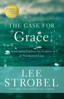 The Case for Grace : A Journalist Explores the Evidence of Transformed Lives, Paperback / softback Book