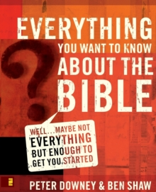 Everything You Want to Know about the Bible : Well...Maybe Not Everything but Enough to Get You Started, Paperback / softback Book