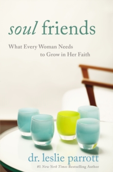 Soul Friends : What Every Woman Needs to Grow in Her Faith, Paperback / softback Book