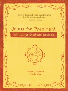 Jesus for President : Politics for Ordinary Radicals, Paperback / softback Book
