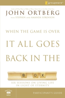 When the Game Is Over, It All Goes Back in the Box Participant's Guide : Six Sessions on Living Life in the Light of Eternity, Paperback / softback Book