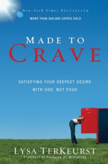 Made to Crave : Satisfying Your Deepest Desire with God, Not Food, Paperback Book