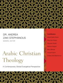 Arabic Christian Theology : A Contemporary Global Evangelical Perspective, Hardback Book
