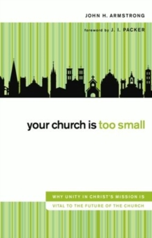 Your Church Is Too Small : Why Unity in Christ's Mission Is Vital to the Future of the Church, EPUB eBook