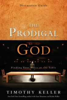 The Prodigal God Discussion Guide : Finding Your Place at the Table, Paperback / softback Book