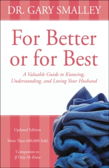 For Better or for Best : A Valuable Guide to Knowing, Understanding, and Loving your Husband, Paperback / softback Book