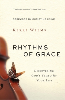 Rhythms of Grace : Discovering God's Tempo for Your Life, Paperback / softback Book