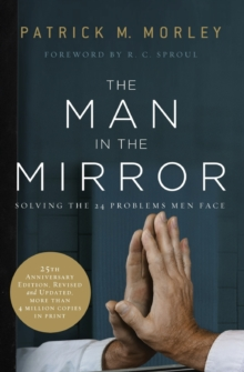 The Man in the Mirror : Solving the 24 Problems Men Face, Paperback / softback Book