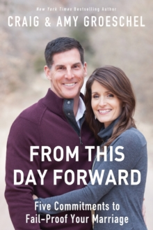 From This Day Forward : Five Commitments to Fail-Proof Your Marriage, Paperback Book