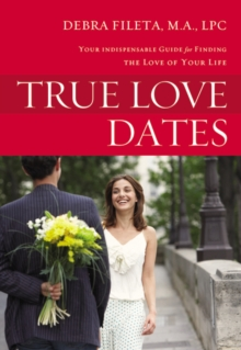 True Love Dates : Your Indispensable Guide to Finding the Love of your Life, Paperback Book