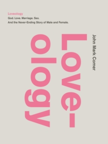Loveology : God.  Love.  Marriage. Sex. And the Never-Ending Story of Male and Female., Hardback Book