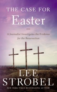 The Case for Easter : A Journalist Investigates the Evidence for the Resurrection, Paperback / softback Book