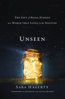 Unseen : The Gift of Being Hidden in a World That Loves to Be Noticed, Hardback Book